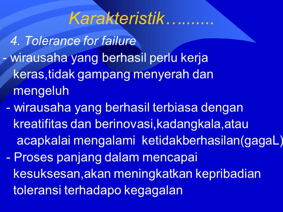 Karakteristik…....... 4. Tolerance for failure
