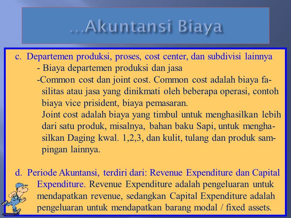 …Akuntansi Biaya c. Departemen produksi, proses, cost center, dan subdivisi lainnya. - Biaya departemen produksi dan jasa.