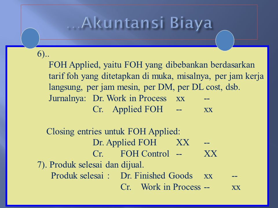 …Akuntansi Biaya 6).. FOH Applied, yaitu FOH yang dibebankan berdasarkan. tarif foh yang ditetapkan di muka, misalnya, per jam kerja.