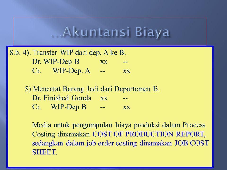 …Akuntansi Biaya 8.b. 4). Transfer WIP dari dep. A ke B.