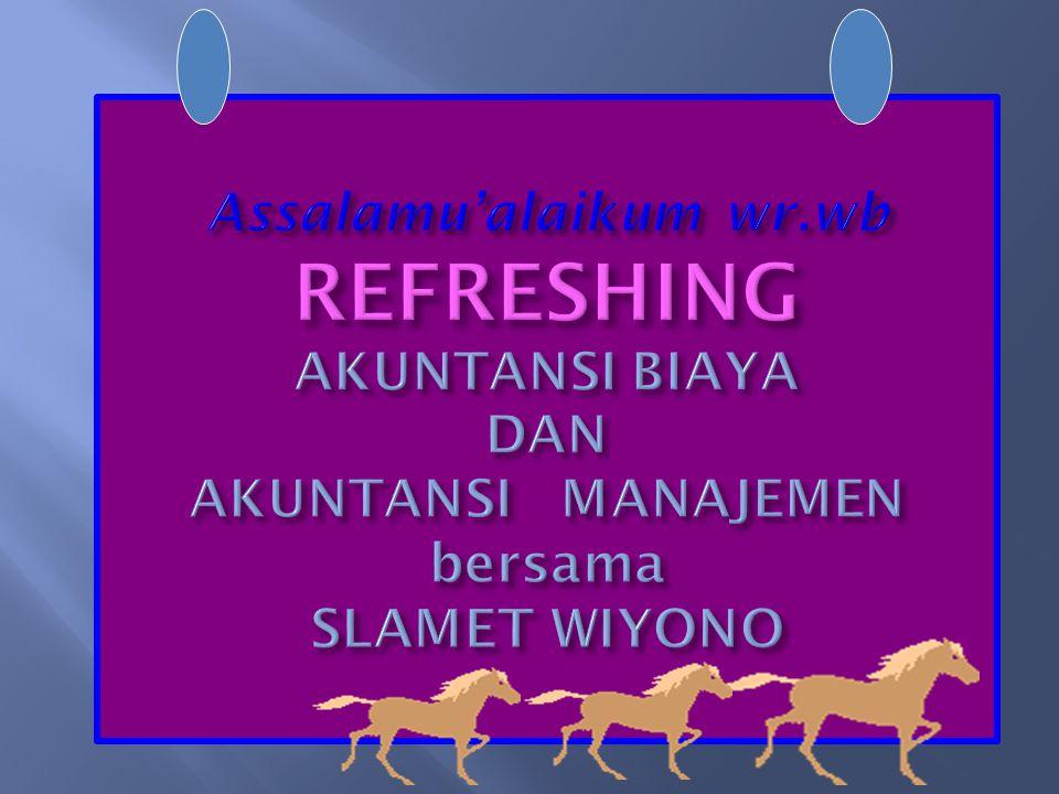 Assalamu'alaikum wr.wb REFRESHING AKUNTANSI BIAYA DAN AKUNTANSI MANAJEMEN bersama SLAMET WIYONO