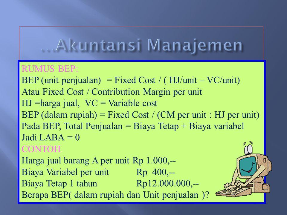 …Akuntansi Manajemen RUMUS BEP: