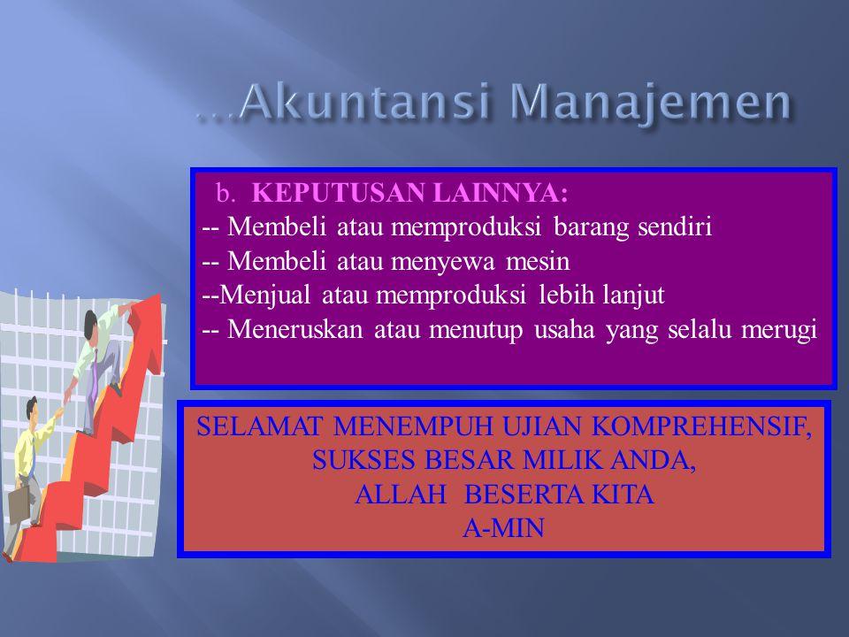 …Akuntansi Manajemen b. KEPUTUSAN LAINNYA: