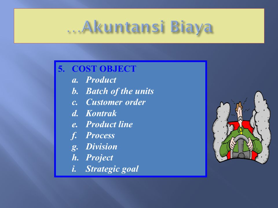 …Akuntansi Biaya COST OBJECT Product Batch of the units Customer order