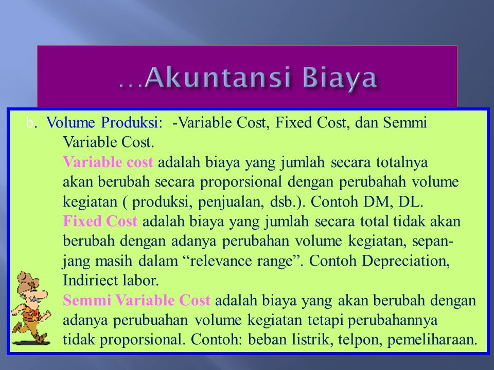 …Akuntansi Biaya b. Volume Produksi: -Variable Cost, Fixed Cost, dan Semmi. Variable Cost. Variable cost adalah biaya yang jumlah secara totalnya.