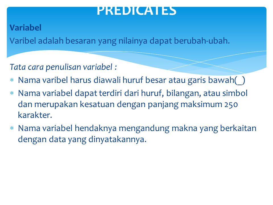 PREDICATES Variabel. Varibel adalah besaran yang nilainya dapat berubah-ubah. Tata cara penulisan variabel :