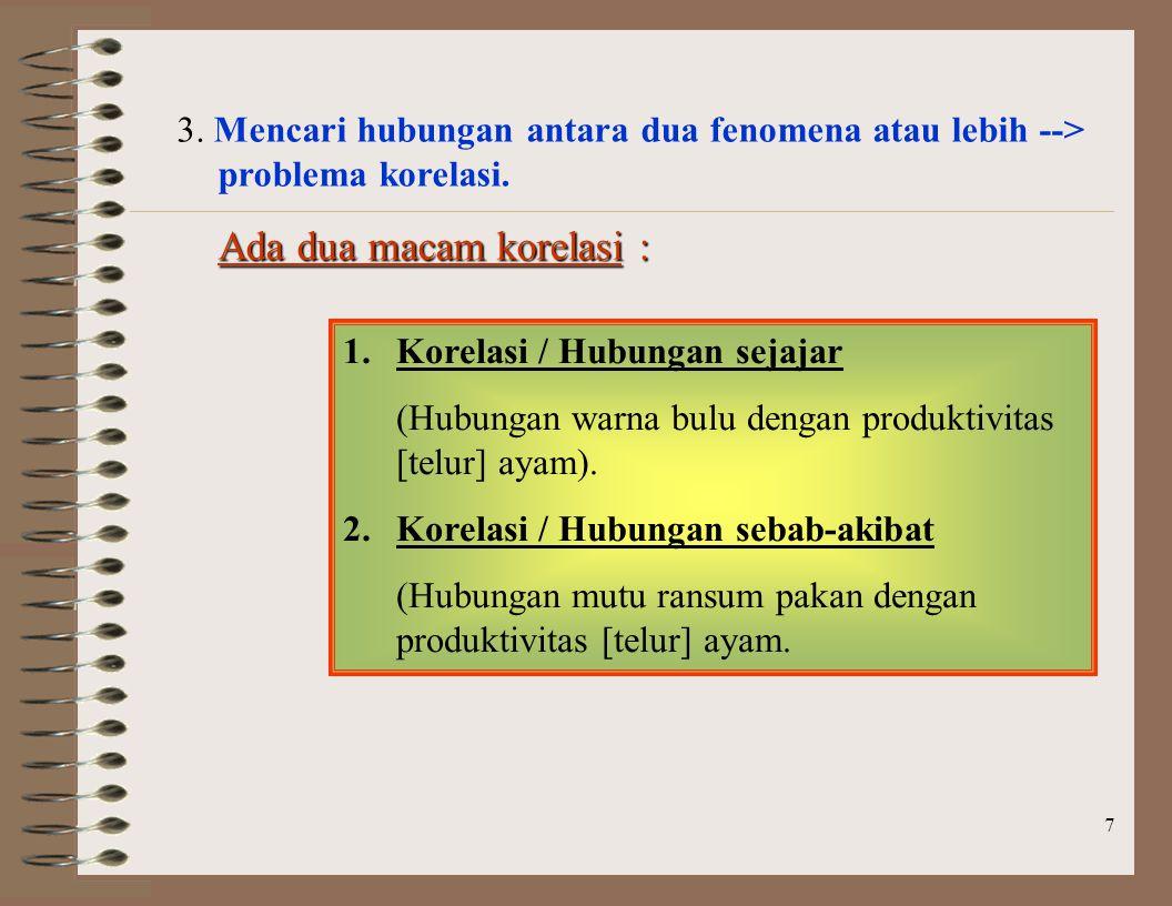 3. Mencari hubungan antara dua fenomena atau lebih --> problema korelasi.