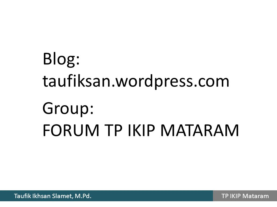 Blog: taufiksan.wordpress.com Group: FORUM TP IKIP MATARAM