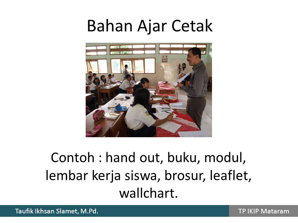 Bahan Ajar Cetak Contoh : hand out, buku, modul, lembar kerja siswa, brosur, leaflet, wallchart.