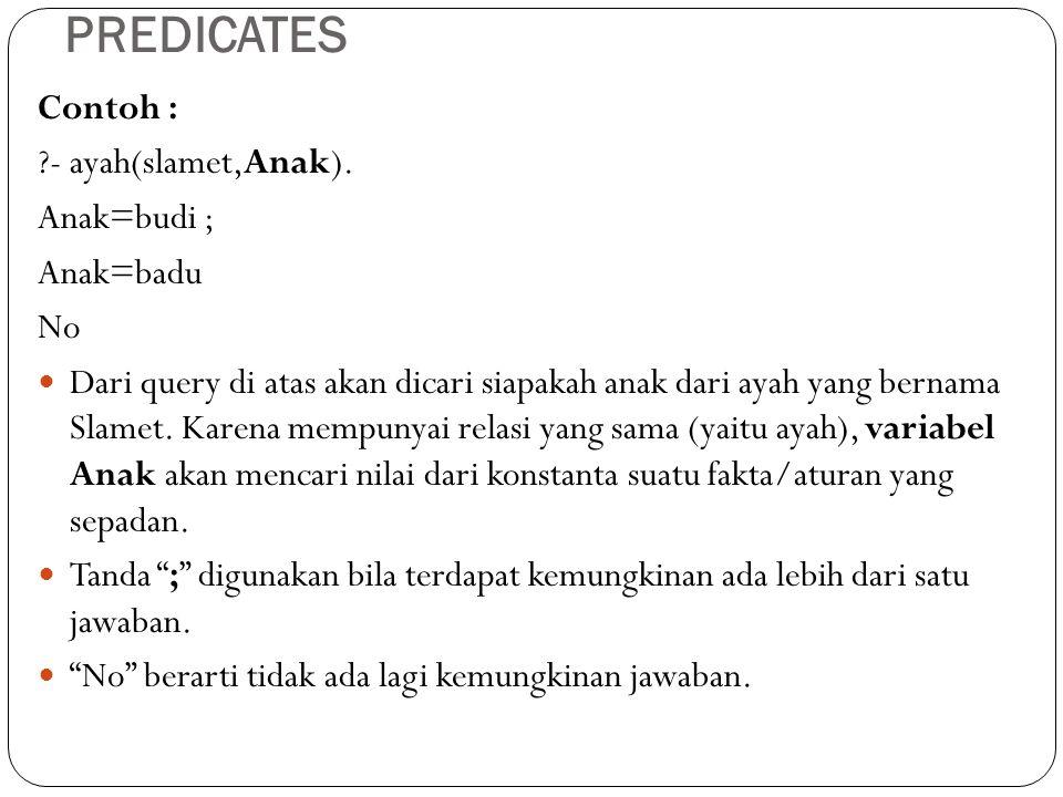 PREDICATES Contoh : - ayah(slamet,Anak). Anak=budi ; Anak=badu No