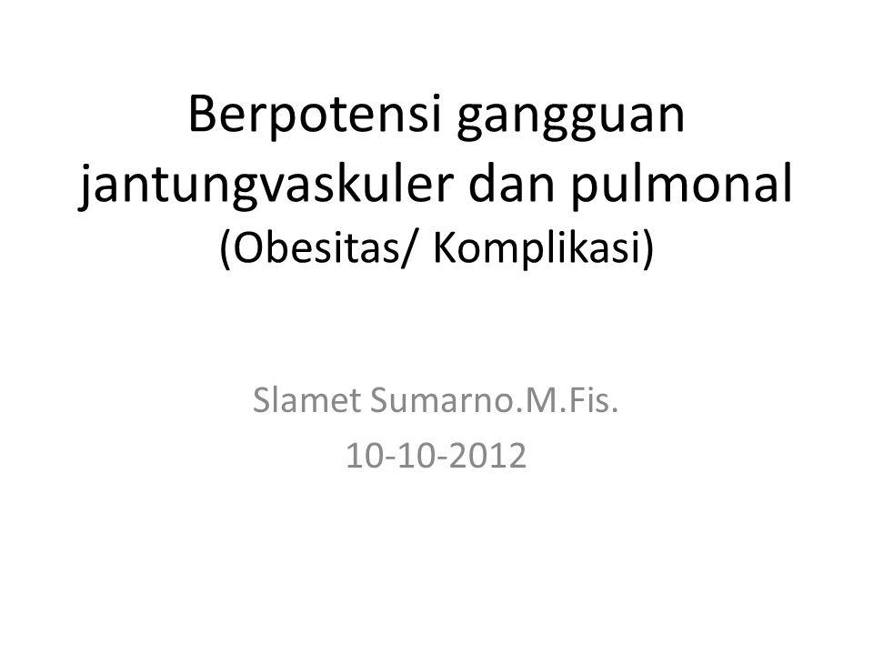 Berpotensi gangguan jantungvaskuler dan pulmonal (Obesitas/ Komplikasi)