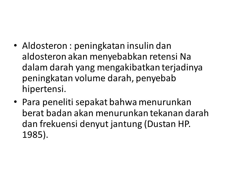 Aldosteron : peningkatan insulin dan aldosteron akan menyebabkan retensi Na dalam darah yang mengakibatkan terjadinya peningkatan volume darah, penyebab hipertensi.