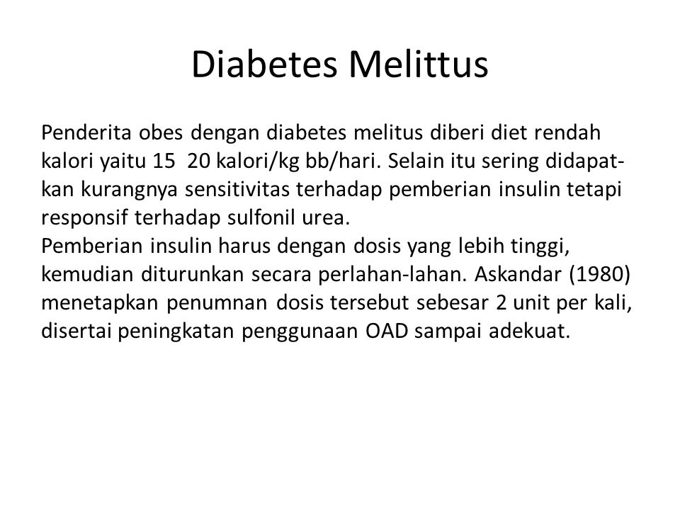 Diabetes Melittus Penderita obes dengan diabetes melitus diberi diet rendah. kalori yaitu 15  20 kalori/kg bb/hari. Selain itu sering didapat-