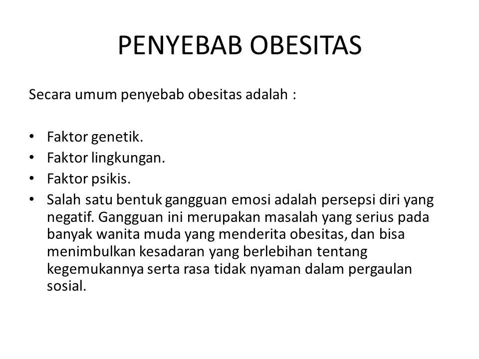 PENYEBAB OBESITAS Secara umum penyebab obesitas adalah :