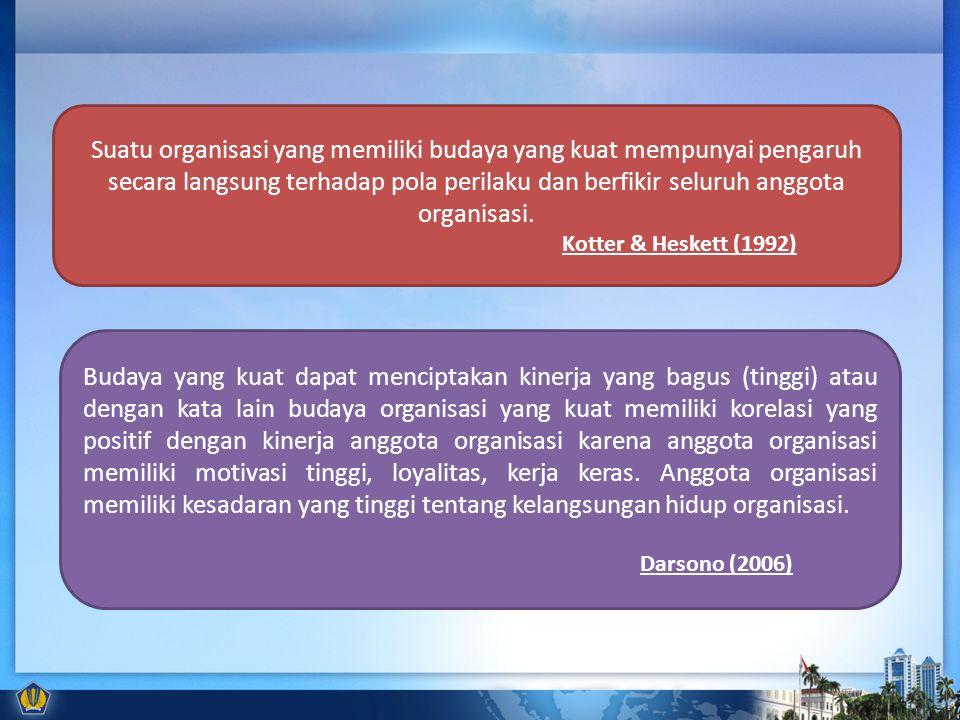 Suatu organisasi yang memiliki budaya yang kuat mempunyai pengaruh secara langsung terhadap pola perilaku dan berfikir seluruh anggota organisasi.