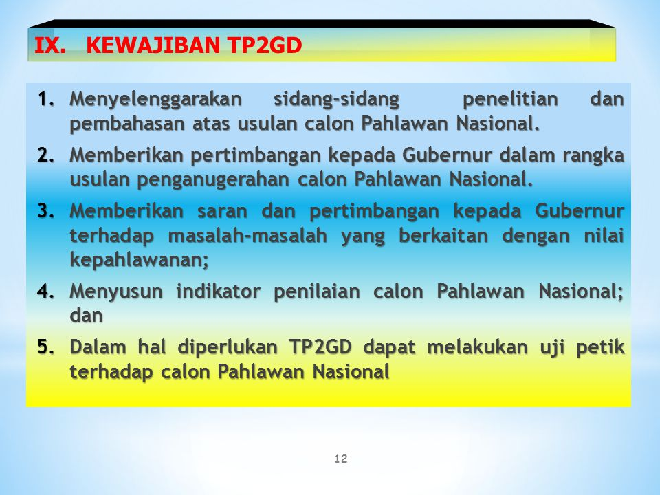 IX. KEWAJIBAN TP2GD Menyelenggarakan sidang-sidang penelitian dan pembahasan atas usulan calon Pahlawan Nasional.