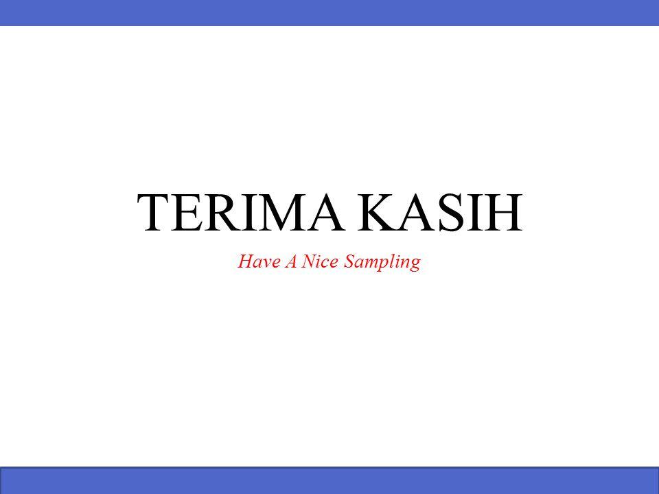 TERIMA KASIH Have A Nice Sampling