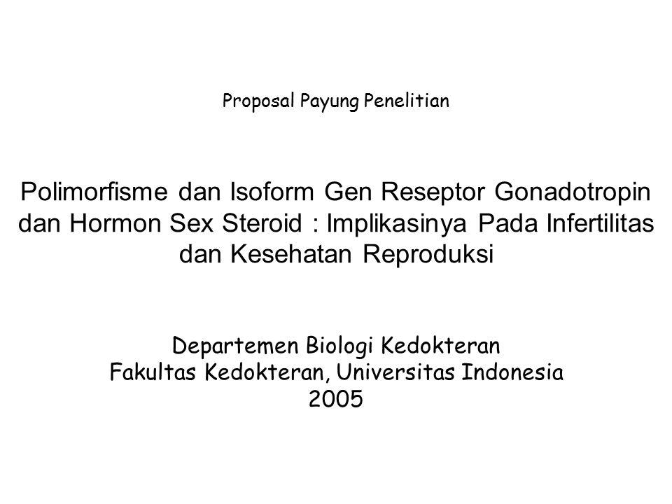 Proposal Payung Penelitian Polimorfisme dan Isoform Gen Reseptor Gonadotropin dan Hormon Sex Steroid : Implikasinya Pada Infertilitas dan Kesehatan Reproduksi Departemen Biologi Kedokteran Fakultas Kedokteran, Universitas Indonesia 2005