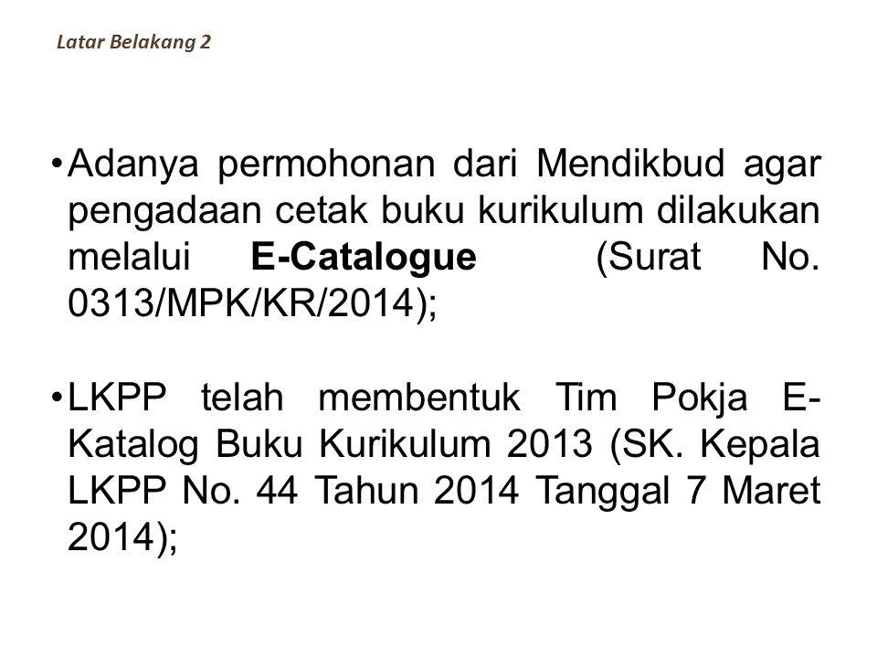 Latar Belakang 2 Adanya permohonan dari Mendikbud agar pengadaan cetak buku kurikulum dilakukan melalui E-Catalogue (Surat No. 0313/MPK/KR/2014);