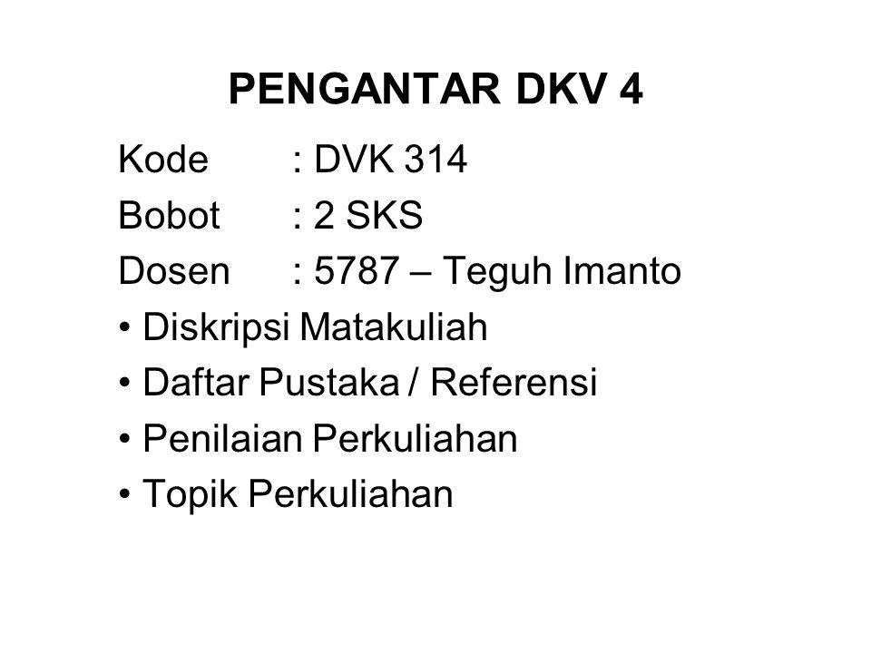 PENGANTAR DKV 4 Kode : DVK 314 Bobot : 2 SKS