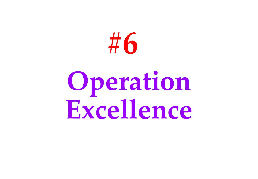 #6 Operation Excellence