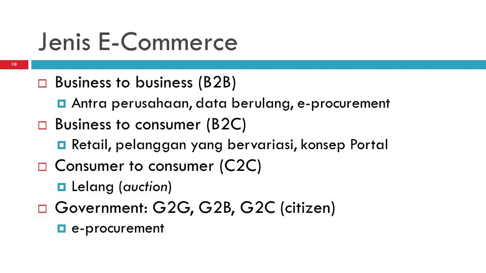 Jenis E-Commerce Business to business (B2B) Business to consumer (B2C)