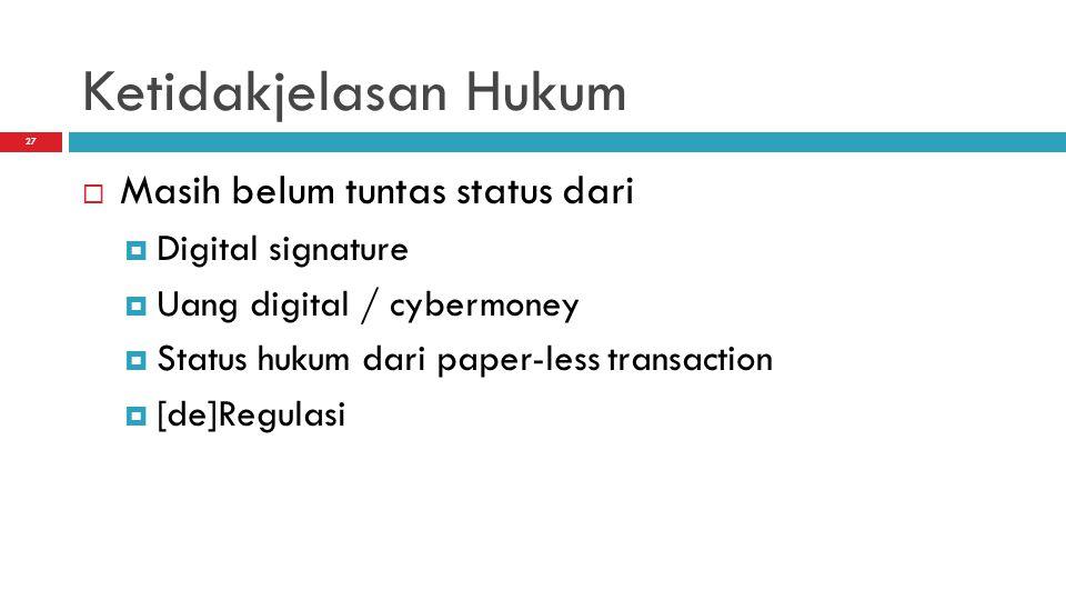 Ketidakjelasan Hukum Masih belum tuntas status dari Digital signature
