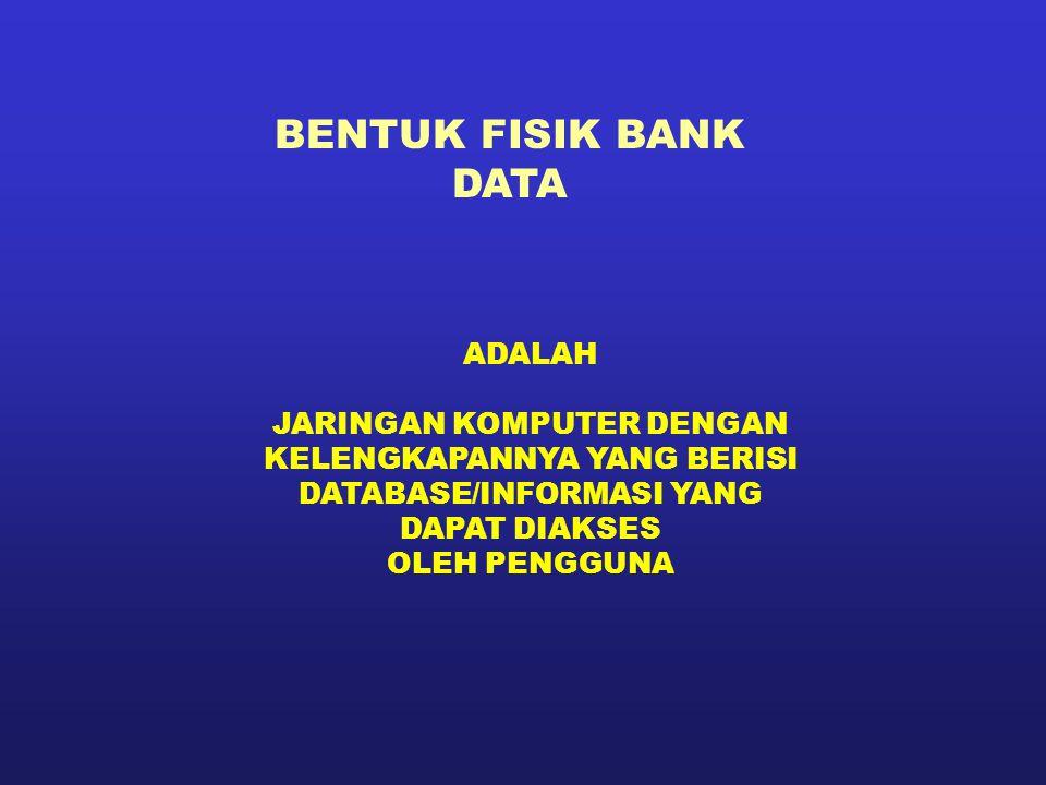 BENTUK FISIK BANK DATA ADALAH