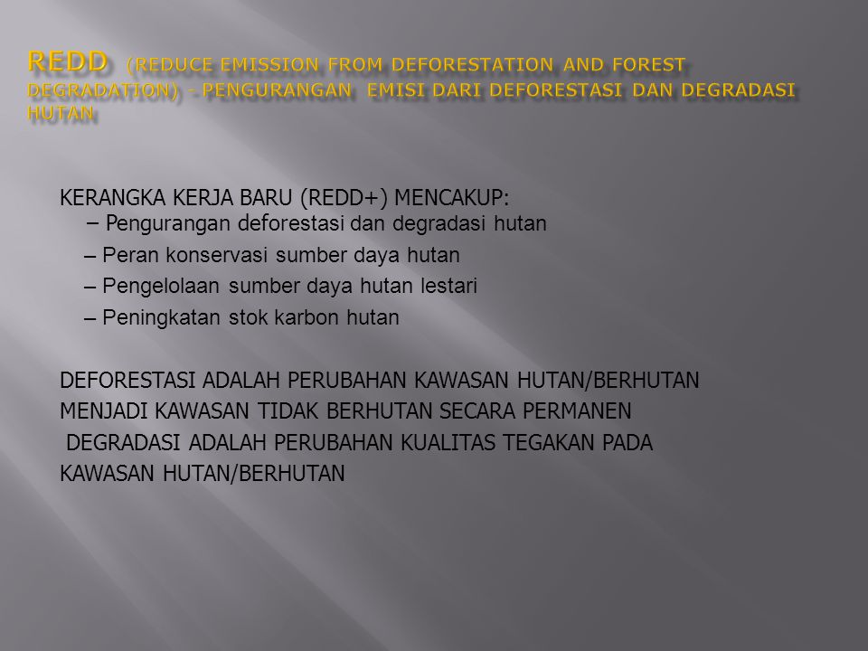 REDD (REDUCE EMISSION FROM DEFORESTATION AND FOREST DEGRADATION) - PENGURANGAN EMISI DARI DEFORESTASI DAN DEGRADASI HUTAN