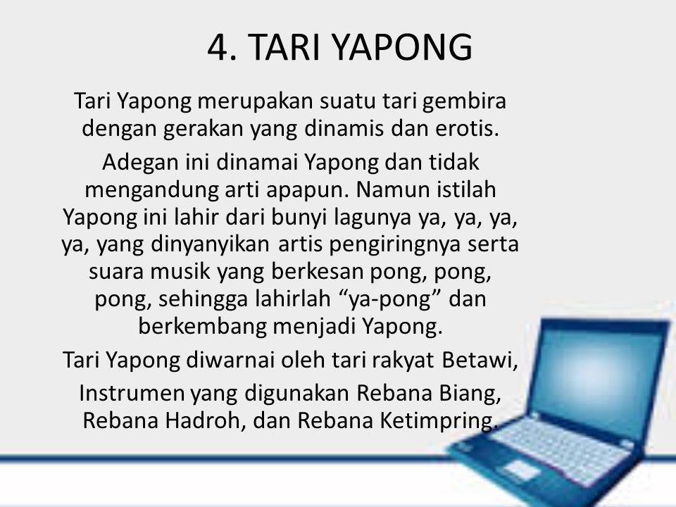 Tari Yapong diwarnai oleh tari rakyat Betawi,