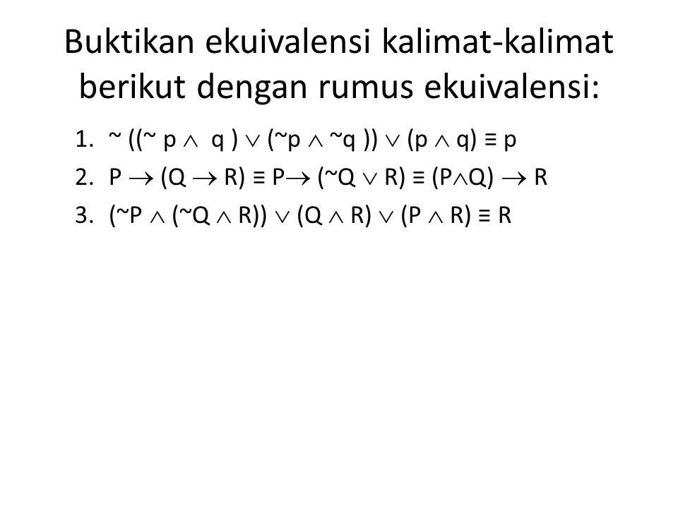 Buktikan ekuivalensi kalimat-kalimat berikut dengan rumus ekuivalensi: