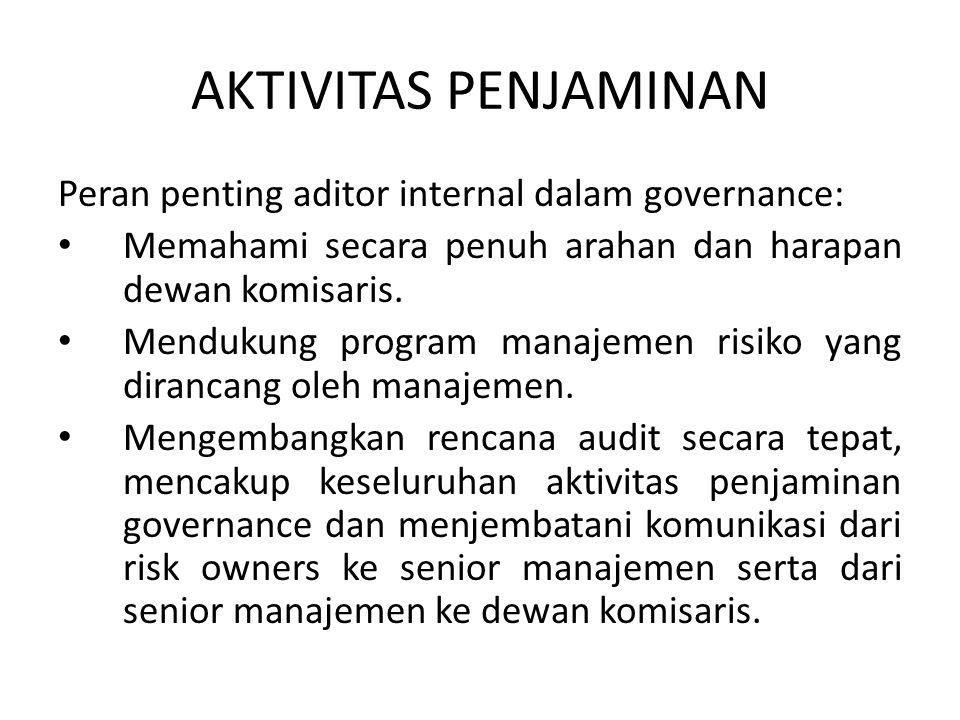 AKTIVITAS PENJAMINAN Peran penting aditor internal dalam governance: