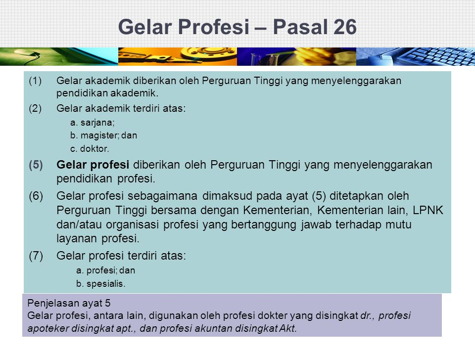 Gelar Profesi – Pasal 26 (1) Gelar akademik diberikan oleh Perguruan Tinggi yang menyelenggarakan pendidikan akademik.