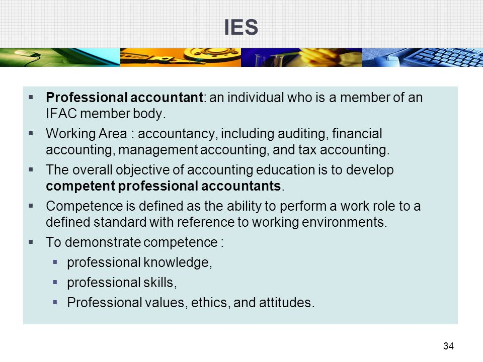 IES Professional accountant: an individual who is a member of an IFAC member body.