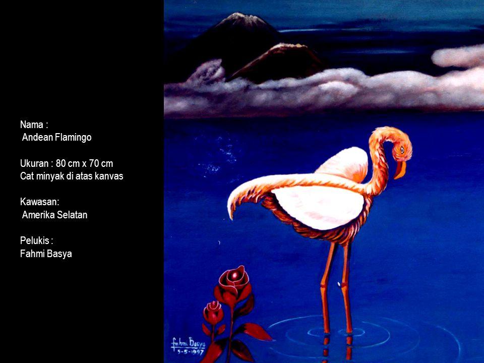 Nama : Andean Flamingo. Ukuran : 80 cm x 70 cm. Cat minyak di atas kanvas. Kawasan: Amerika Selatan.