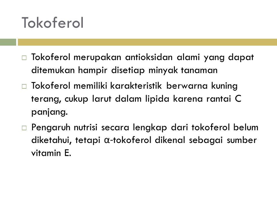 Tokoferol Tokoferol merupakan antioksidan alami yang dapat ditemukan hampir disetiap minyak tanaman.