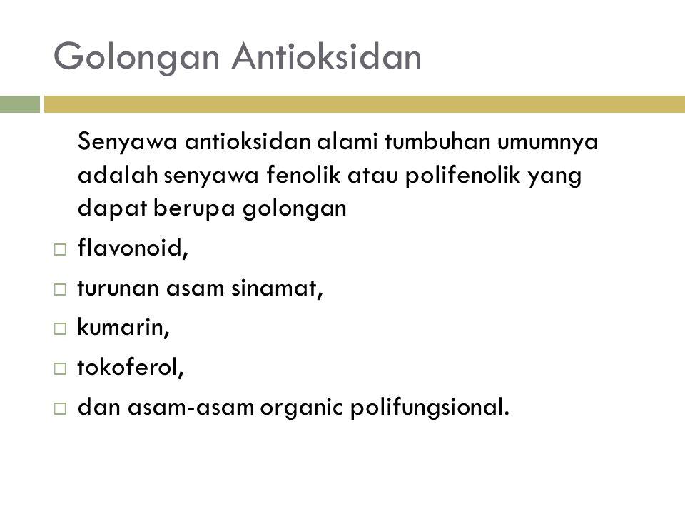 Golongan Antioksidan Senyawa antioksidan alami tumbuhan umumnya adalah senyawa fenolik atau polifenolik yang dapat berupa golongan.