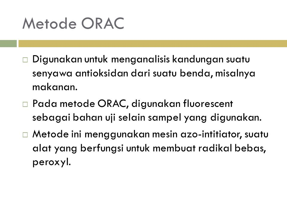 Metode ORAC Digunakan untuk menganalisis kandungan suatu senyawa antioksidan dari suatu benda, misalnya makanan.