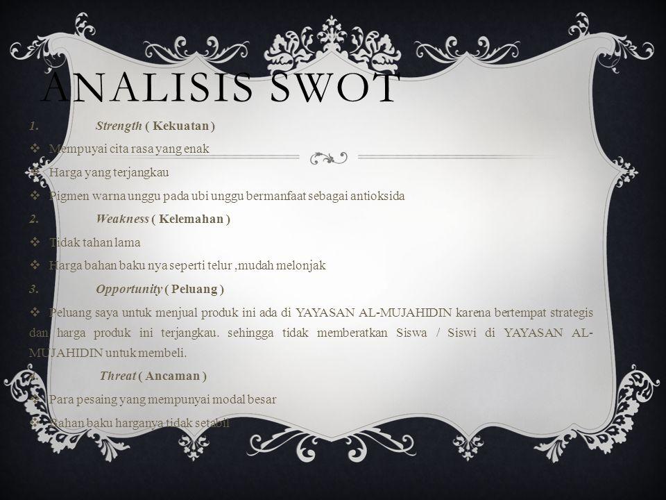 ANALISIS SWOT 1. Strength ( Kekuatan ) Mempuyai cita rasa yang enak
