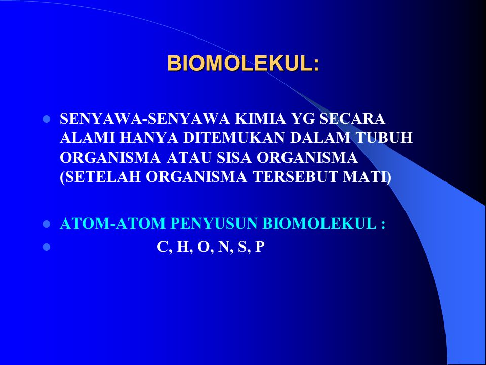 BIOMOLEKUL: SENYAWA-SENYAWA KIMIA YG SECARA ALAMI HANYA DITEMUKAN DALAM TUBUH ORGANISMA ATAU SISA ORGANISMA (SETELAH ORGANISMA TERSEBUT MATI)