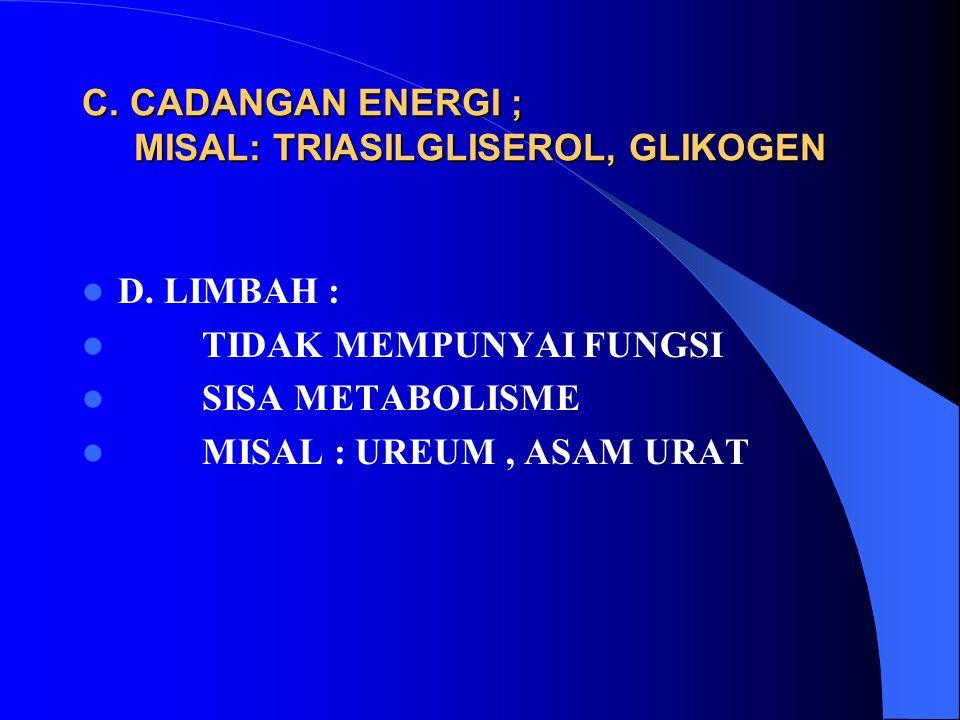 C. CADANGAN ENERGI ; MISAL: TRIASILGLISEROL, GLIKOGEN