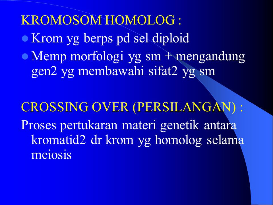 KROMOSOM HOMOLOG : Krom yg berps pd sel diploid. Memp morfologi yg sm + mengandung gen2 yg membawahi sifat2 yg sm.