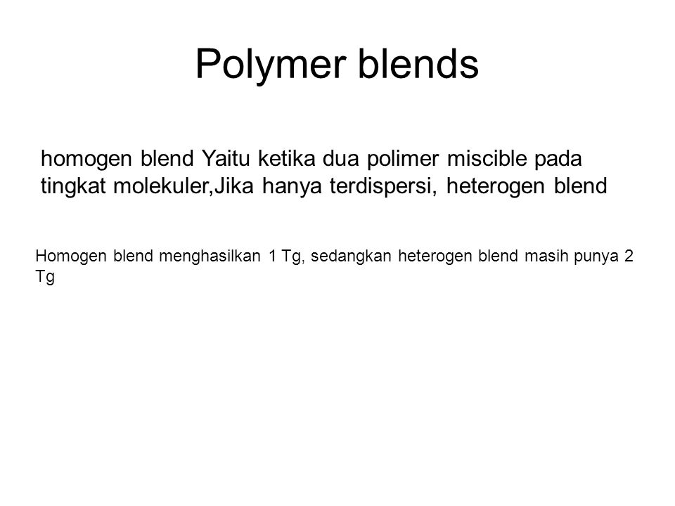 Polymer blends homogen blend Yaitu ketika dua polimer miscible pada tingkat molekuler,Jika hanya terdispersi, heterogen blend.