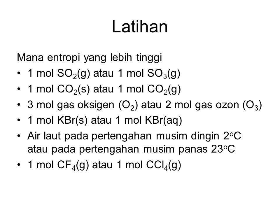 Latihan Mana entropi yang lebih tinggi 1 mol SO2(g) atau 1 mol SO3(g)