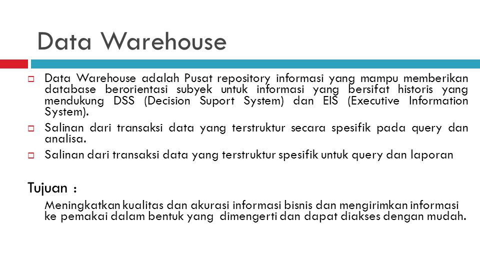 Data Warehouse Tujuan :