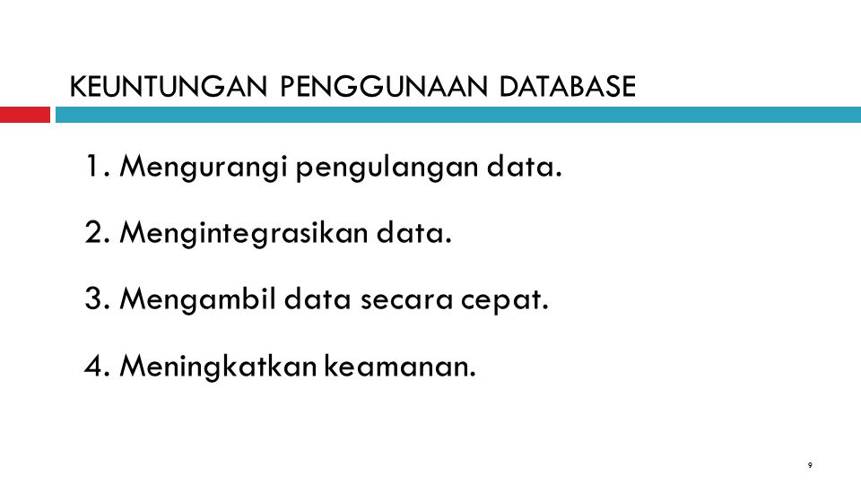 1. Mengurangi pengulangan data. 2. Mengintegrasikan data.
