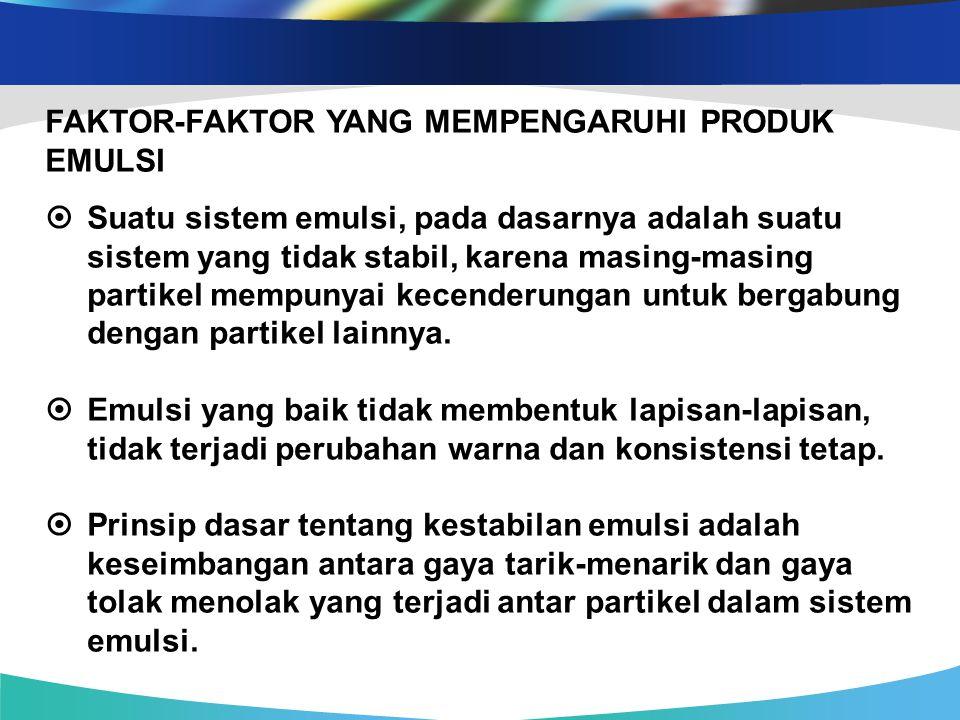 FAKTOR-FAKTOR YANG MEMPENGARUHI PRODUK EMULSI