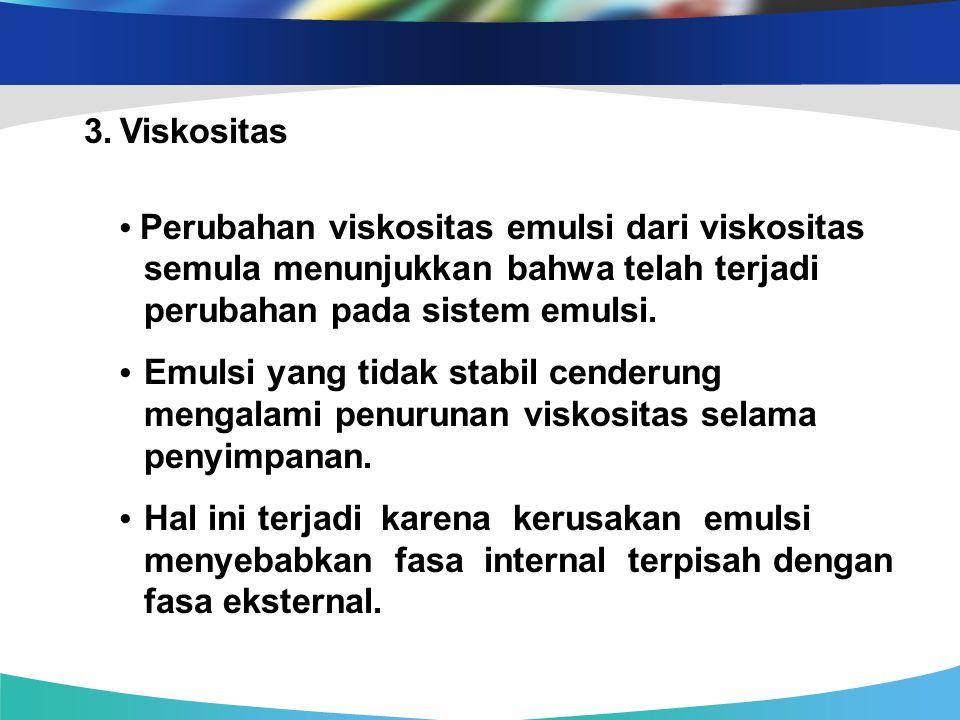 3. Viskositas • Perubahan viskositas emulsi dari viskositas semula menunjukkan bahwa telah terjadi perubahan pada sistem emulsi.