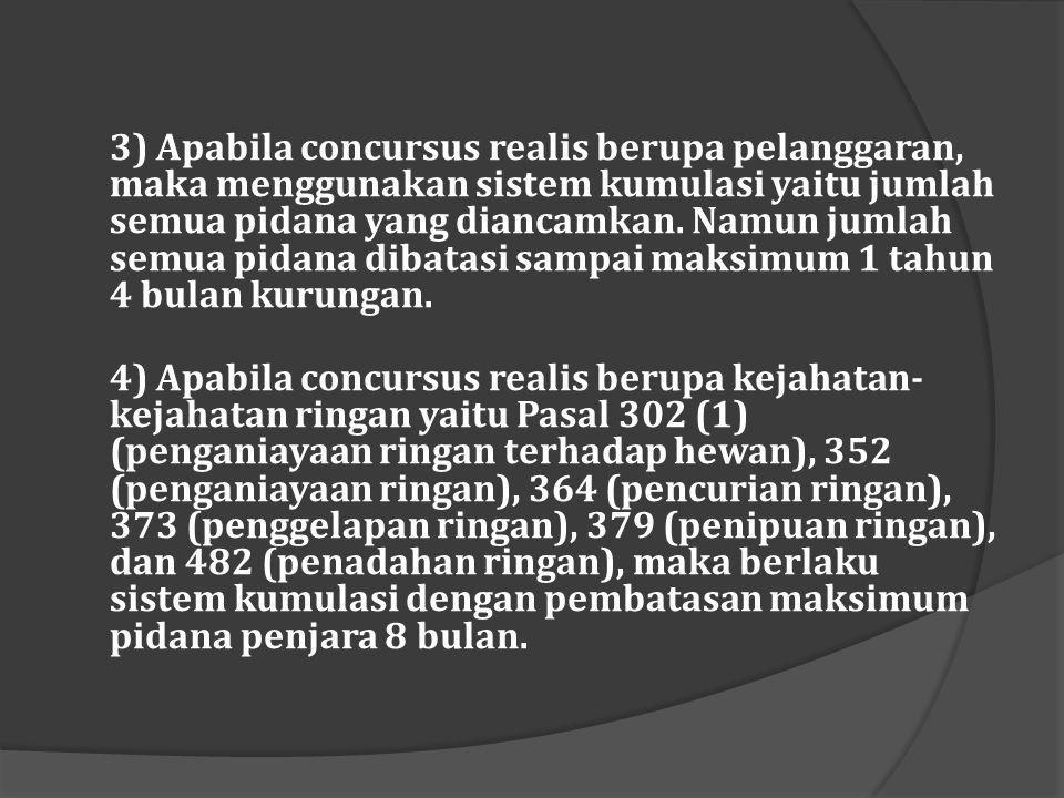 3) Apabila concursus realis berupa pelanggaran, maka menggunakan sistem kumulasi yaitu jumlah semua pidana yang diancamkan.