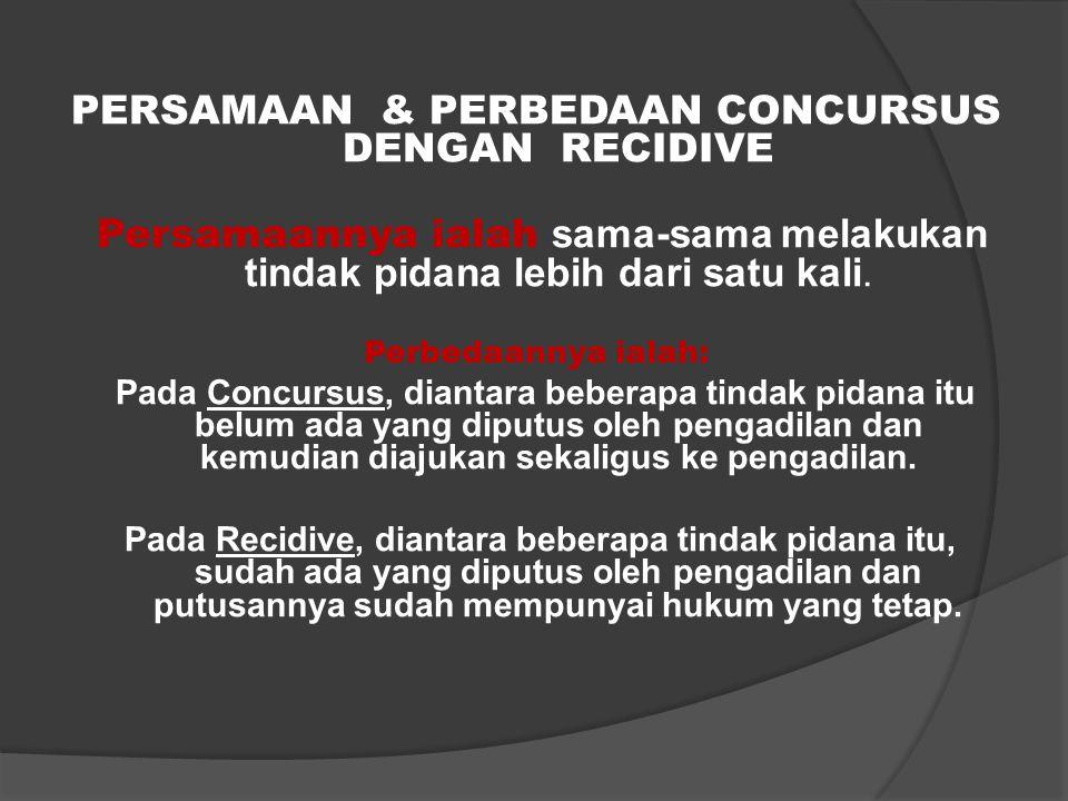 PERSAMAAN & PERBEDAAN CONCURSUS DENGAN RECIDIVE